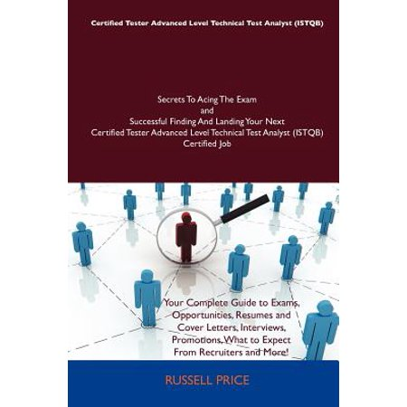 Certified Tester Advanced Level Technical Test Analyst (Istqb) Secrets to Acing the Exam and Successful Finding and Landing Your Next Certified