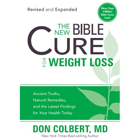 The New Bible Cure for Weight Loss : Ancient Truths, Natural Remedies, and the Latest Findings for Your Health