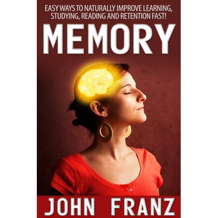 Memory - Easy Ways to Naturally Improve Learning, Studying, Reading and Retention Fast! - eBook