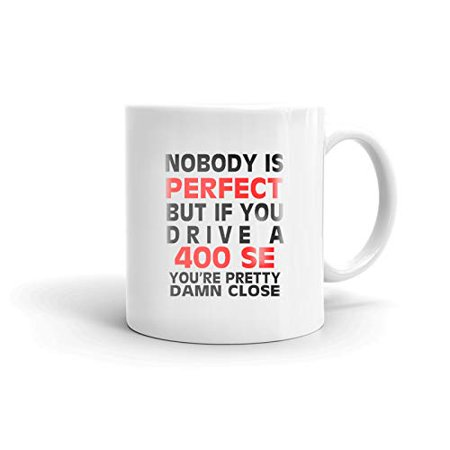 400 Gift (Nobody's Perfect Except MERCEDES-BENZ 400 SE Drive Coffee Tea Ceramic Mug Office Work Cup Gift 11oz)
