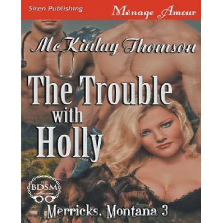 The Trouble With Holly  Merricks  Montana 3   Siren Publishing Menage Amour
