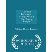 The Old Testament Story Retold for Young People - Scholar's Choice Edition