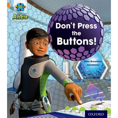 Project X : Alien Adventures: Orange: Don't Press the (Don T Press The Red Button 5)