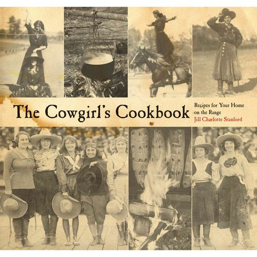 The Cowgirl's Cookbook: Recipes for Your Home on the Range