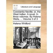 Constantia Neville; Or, the West Indian. a Novel. in Three Volumes. by Helena Wells, ... Volume 3 of 3