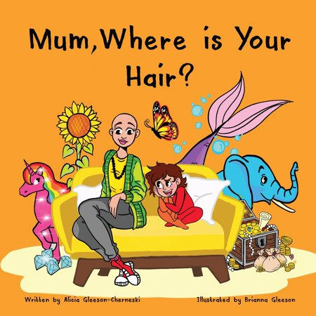 Mum, Where is Your Hair?: A fun rhyming story which reveals a curious child's search for their mother's hair, to help remove children's confusio ()