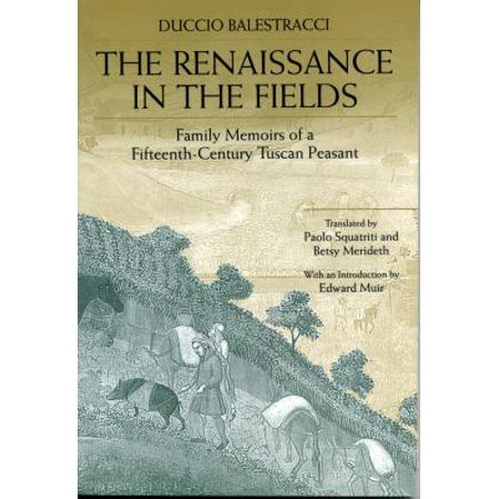 The Renaissance in the Fields : Family Memoirs of a Fifteenth-Century Tuscan - Renaissance Peasants