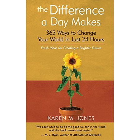 The Difference a Day Makes : 365 Ways to Change Your World in Just 24