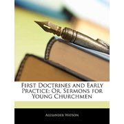 First Doctrines and Early Practice; Or, Sermons for Young Churchmen