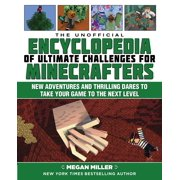 The Unofficial Encyclopedia of Ultimate Challenges for Minecrafters : New Adventures and Thrilling Dares to Take Your Game to the Next Level