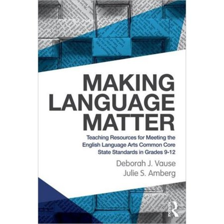 Making Language Matter  Teaching Resources For Meeting The English Language Arts Common Core State Standards In Grades 9 12