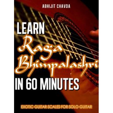 Slide Guitar Scales (Learn Raga Bhimpalashri in 60 Minutes (Exotic Guitar Scales for Solo Guitar) - eBook )