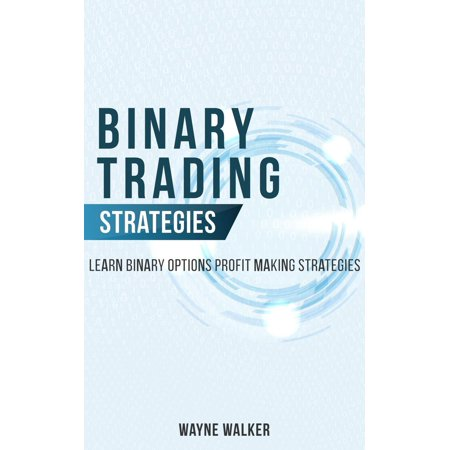 Binary Trading Strategies:Learn Binary Options Profit Making Strategies -