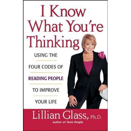 I Know What You're Thinking : Using the Four Codes of Reading People to Improve Your (Reading Glass Company Of America)
