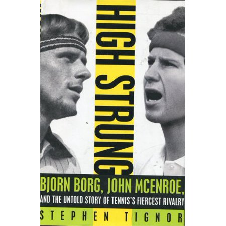 - High Strung: Bjorn Borg, John McEnroe, and the Untold Story of Tennis's Fiercest Rivalry, Tignor, Stephen