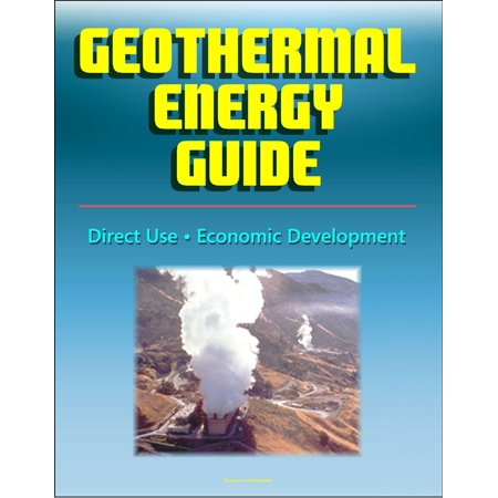 Geothermal Energy Guide: Clean Energy, Economic Development, Direct Use, Government Research Program, Geothermal Power Overview -