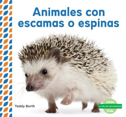 Animales Con Escamas O Espinas (Scaly & Spiky Animals )