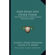 Amir Khan and Other Poems : The Remains of Lucretia Maria Davidson (1829) the Remains of Lucretia Maria Davidson (1829)