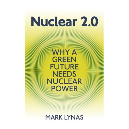 Nuclear 2.0 : Why a Green Future Needs Nuclear