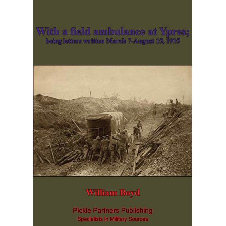 With A Field Ambulance At Ypres, Being Letters Written March 7-August 15, 1915 - eBook ()