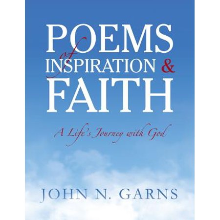 Poems of Inspiration & Faith : A Life's Journey with God