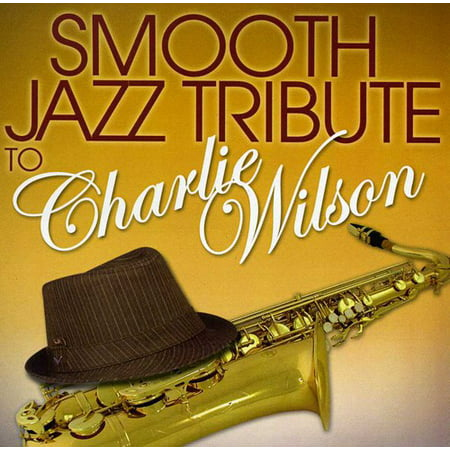Smooth Jazz tribute to Charlie Wilson (CD) (Best Of Charlie Wilson Cd)