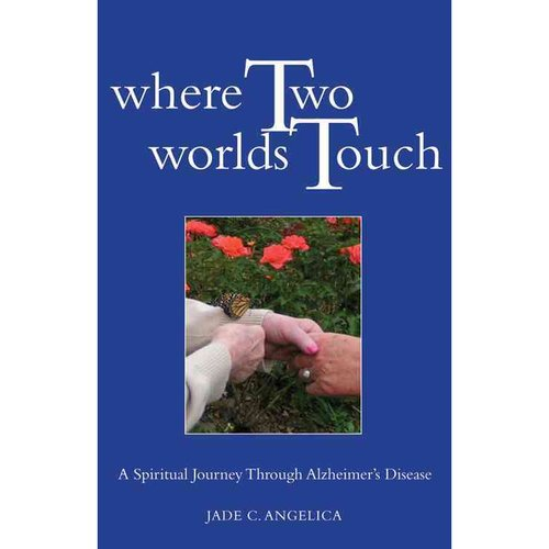 Where Two Worlds Touch: A Spiritual Journey Through Alzheimer's Disease