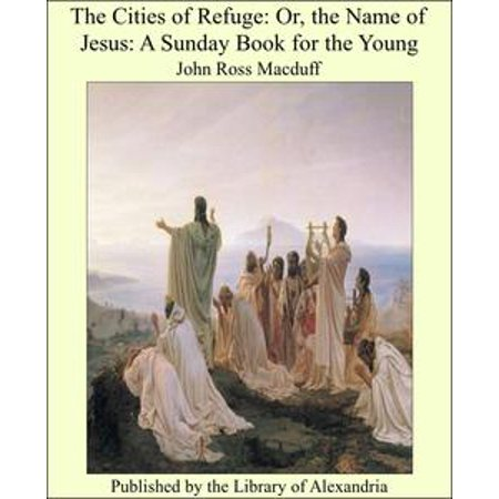 The Cities of Refuge: Or, the Name of Jesus: A Sunday Book for the Young - eBook