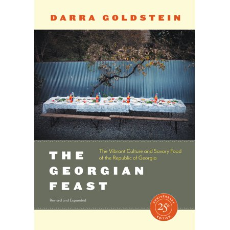 The Georgian Feast : The Vibrant Culture and Savory Food of the Republic of Georgia (Savory Food Ideas For Halloween)