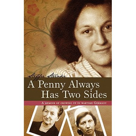 A Penny Always Has Two Sides : A Memoir of Growing Up in Wartime (A Bad Penny Always Turns Up Meaning)