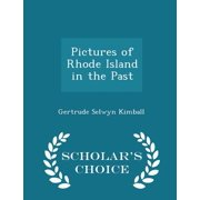 Pictures of Rhode Island in the Past - Scholar's Choice Edition