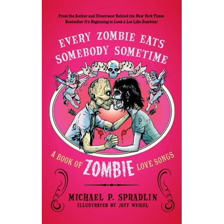 Every Zombie Eats Somebody Sometime: A Book of Zombie Love Songs (Paperback) ()
