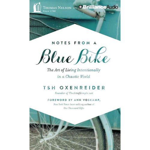 Notes from a Blue Bike: The Art of Living Intentionally in a Chaotic World: Library Edition