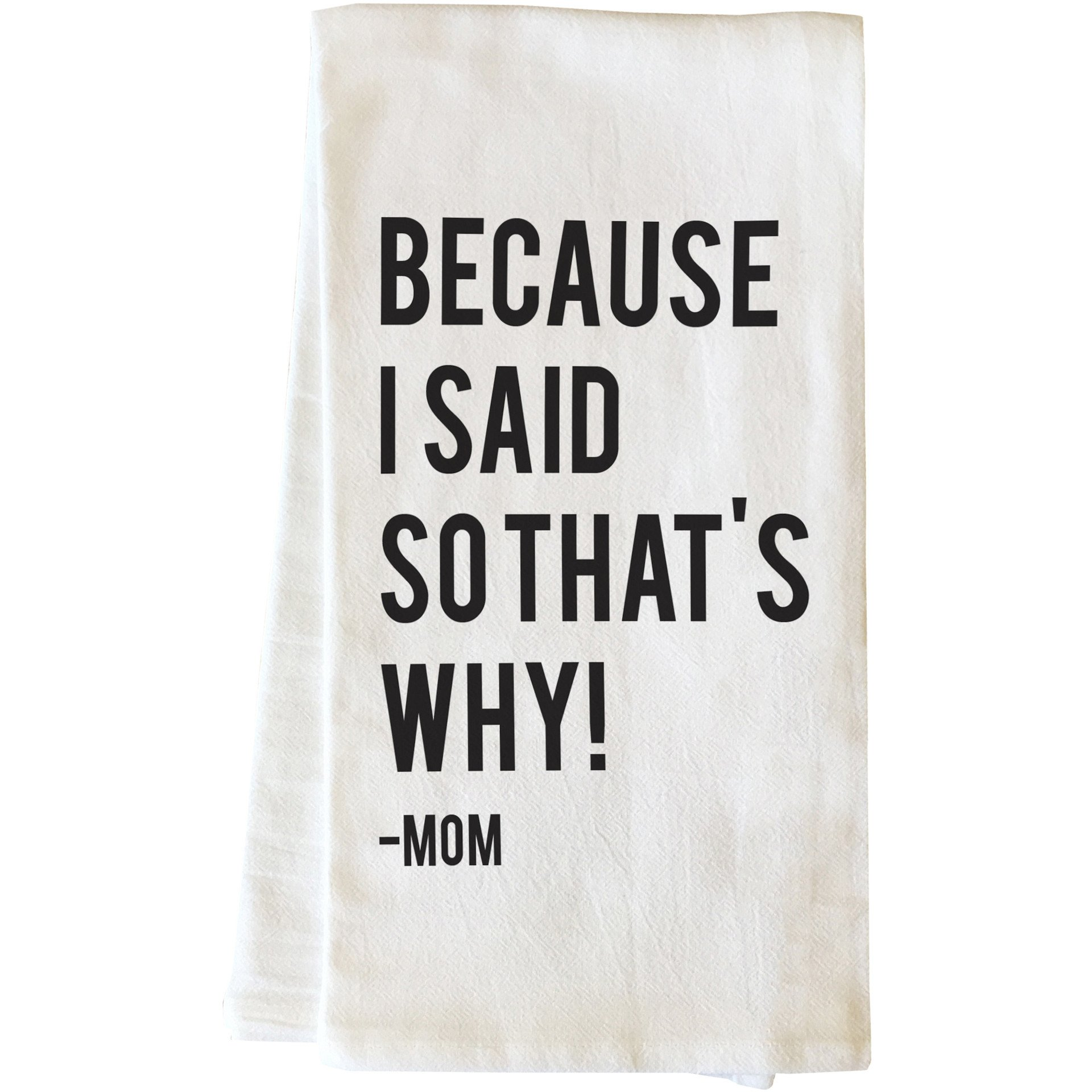 """Because I Said So That's Why - Mom"" Tea Towel by OneBellaCasa"