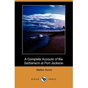 A Complete Account of the Settlement at Port Jackson (Dodo Press)