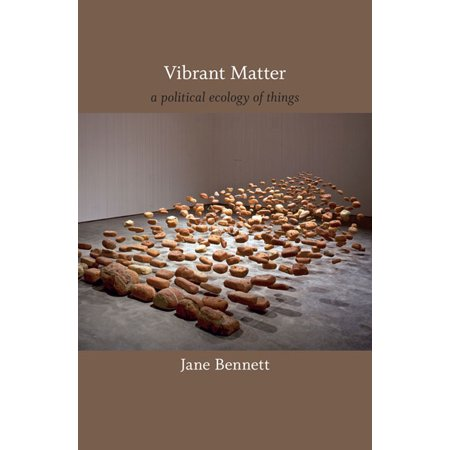 Vibrant Matter : A Political Ecology of Things