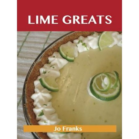 Lime Greats: Delicious Lime Recipes, The Top 100 Lime Recipes - eBook