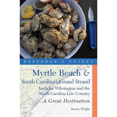Explorer's Guide Myrtle Beach & South Carolina's Grand Strand: A Great Destination : Includes Wilmington and the North Carolina Low Country