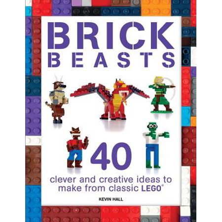 Brick Beasts : 40 Clever & Creative Ideas to Make from Classic Lego
