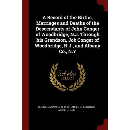 A Record of the Births, Marriages and Deaths of the Descendants of John Conger of Woodbridge, N.J. Through His Grandson, Job Conger of Woodbridge, N.J., and Albany Co.,