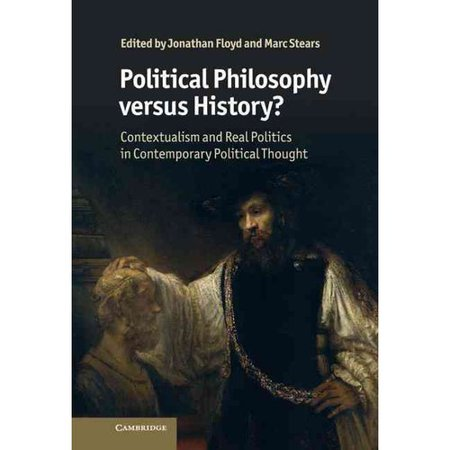 Political Philosophy Versus History   Contextualism And Real Politics In Contemporary Political Thought