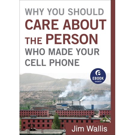Why You Should Care about the Person Who Made Your Cell Phone (Ebook Shorts) -
