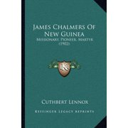 James Chalmers Of New Guinea: Missionary, Pioneer, Martyr (1902) (Paperback)