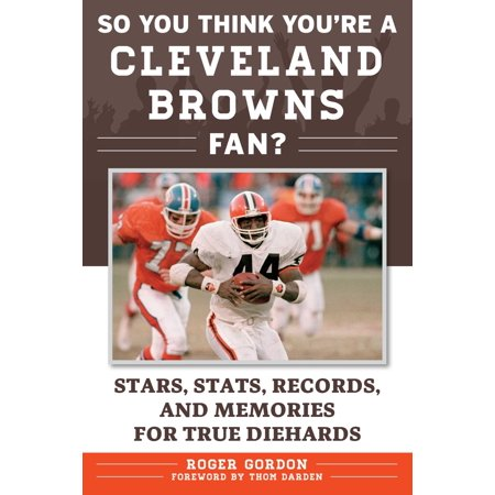 So You Think You're a Cleveland Browns Fan? : Stars, Stats, Records, and Memories for True Diehards