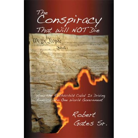 Robert Rothschild Dips - The Conspiracy That Will Not Die: How the Rothschild Cabal Is Driving America into One World Government - eBook