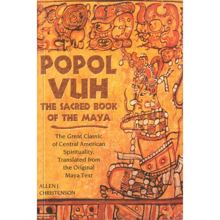 Popol Vuh: The Sacred Book of the Maya: The Great Classic of Central American Spirituality, Translated fromthe Original Maya Text