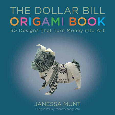 The Dollar Bill Origami Book : 30 Designs That Turn Money into Art