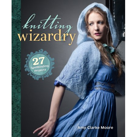 Knitting Wizardry : 27 Spellbinding Projects