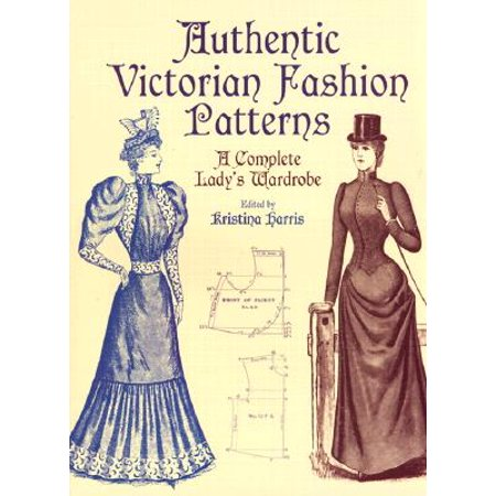 Authentic Victorian Fashion Patterns : A Complete Lady's Wardrobe - Harris Costume