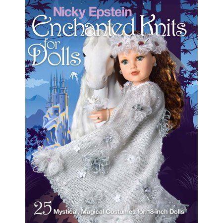Nicky Epstein Enchanted Knits for Dolls: 25 Mystical, Magical Costumes for 18-Inch Dolls (Paperback)